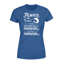 Load image into Gallery viewer, Always Be Yourself Unless You Can Be A Narwhal - Standard Women's T-shirt