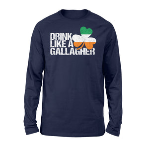 Drink Like A Gallagher St Patrick's Day Irish - Standard Long Sleeve Apparel S / Navy
