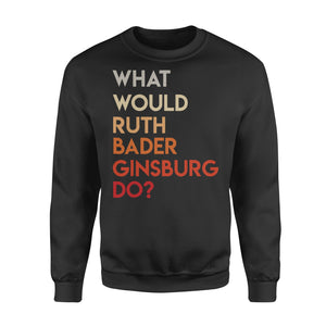 Vintage What Would Ruth Bader Ginsburg Do Feminist - Standard Fleece Sweatshirt Apparel S / Black