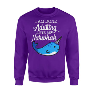 I Am Done Adulting Lets Be Narwhals - Standard Fleece Sweatshirt Apparel S / Purple