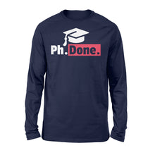 Load image into Gallery viewer, Funny PhD Graduation - Standard Long Sleeve Apparel S / Navy