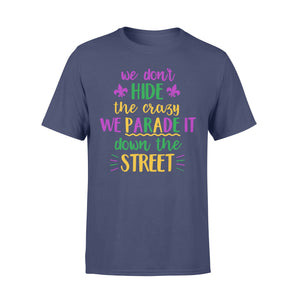 We Don't Hide Crazy Funny Mardi Gras - Standard T-shirt Apparel S / Navy