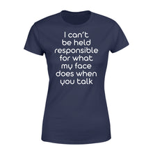 Load image into Gallery viewer, I Cant Be Held Responsible For What My Face - Standard Women's T-shirt Apparel XS / Navy
