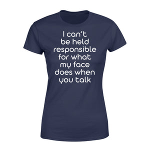 I Cant Be Held Responsible For What My Face - Standard Women's T-shirt Apparel XS / Navy