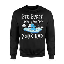 Load image into Gallery viewer, Bye Buddy Hope you find your dad - Standard Fleece Sweatshirt Apparel S / Black