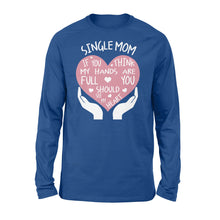 Load image into Gallery viewer, Single Mom If You Think My Hands Are Full You Should See My Heart - Standard Long Sleeve Apparel S / Royal