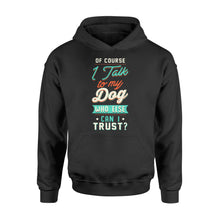 Load image into Gallery viewer, Of Course I Talk To My Dog - Standard Hoodie Apparel S / Black