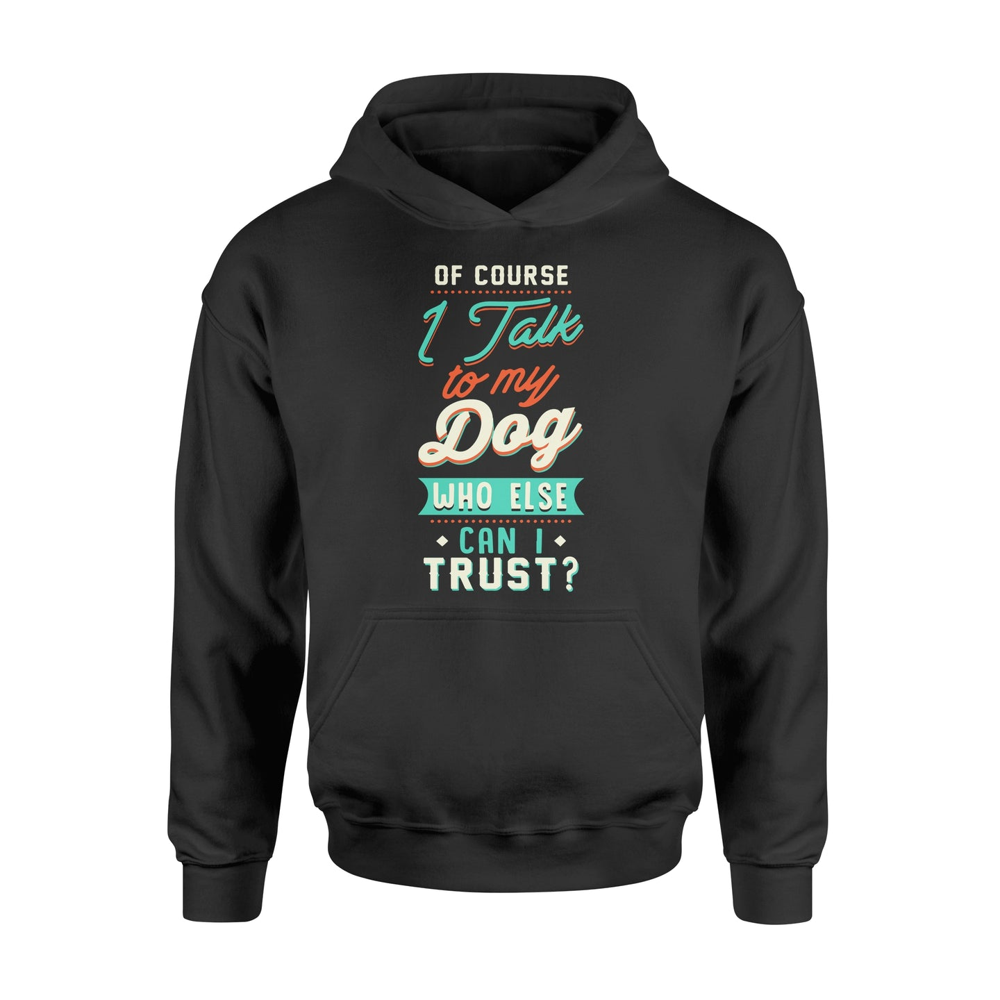 Of Course I Talk To My Dog - Standard Hoodie Apparel S / Black