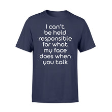 Load image into Gallery viewer, I Cant Be Held Responsible For What My Face - Standard T-shirt Apparel S / Navy