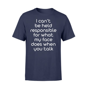 I Cant Be Held Responsible For What My Face - Standard T-shirt Apparel S / Navy