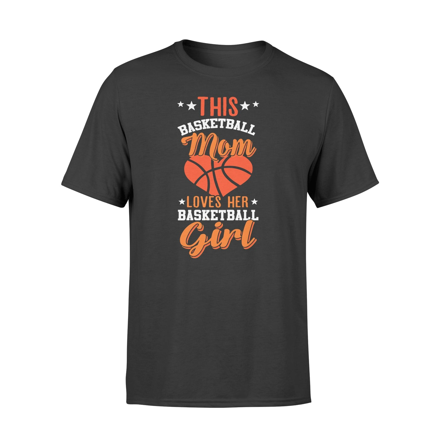 This Basketball Mom Loves Her Basketball Girl - Standard T-shirt Apparel S / Black