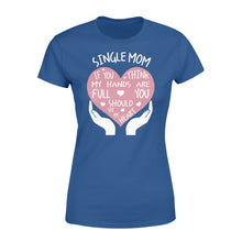 Load image into Gallery viewer, Single Mom If You Think My Hands Are Full You Should See My Heart - Standard Women's T-shirt Apparel XS / Royal