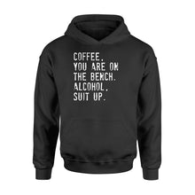 Load image into Gallery viewer, Coffee You Are On The Bench Alcohol Suit Up - Standard Hoodie Apparel S / Black