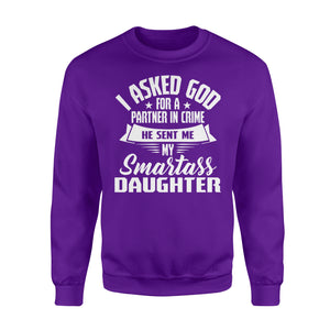 I Asked God For A Partner In Crime He Sent Me My Smartass Daughter - Standard Fleece Sweatshirt