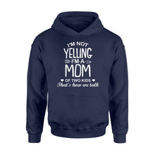 Load image into Gallery viewer, I'm Not Yelling I'm A Mom Of Two Kids - Standard Hoodie Apparel S / Navy