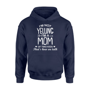 I'm Not Yelling I'm A Mom Of Two Kids - Standard Hoodie Apparel S / Navy