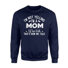 Load image into Gallery viewer, I'm Not Yelling I'm A Mom Of Two Kids Thats How We Talk - Standard Fleece Sweatshirt Apparel S / Navy