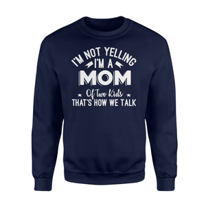 I'm Not Yelling I'm A Mom Of Two Kids Thats How We Talk - Standard Fleece Sweatshirt Apparel S / Navy