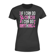 Load image into Gallery viewer, If I Can Do Cancer...I Can Do Anything - Standard Women's T-shirt