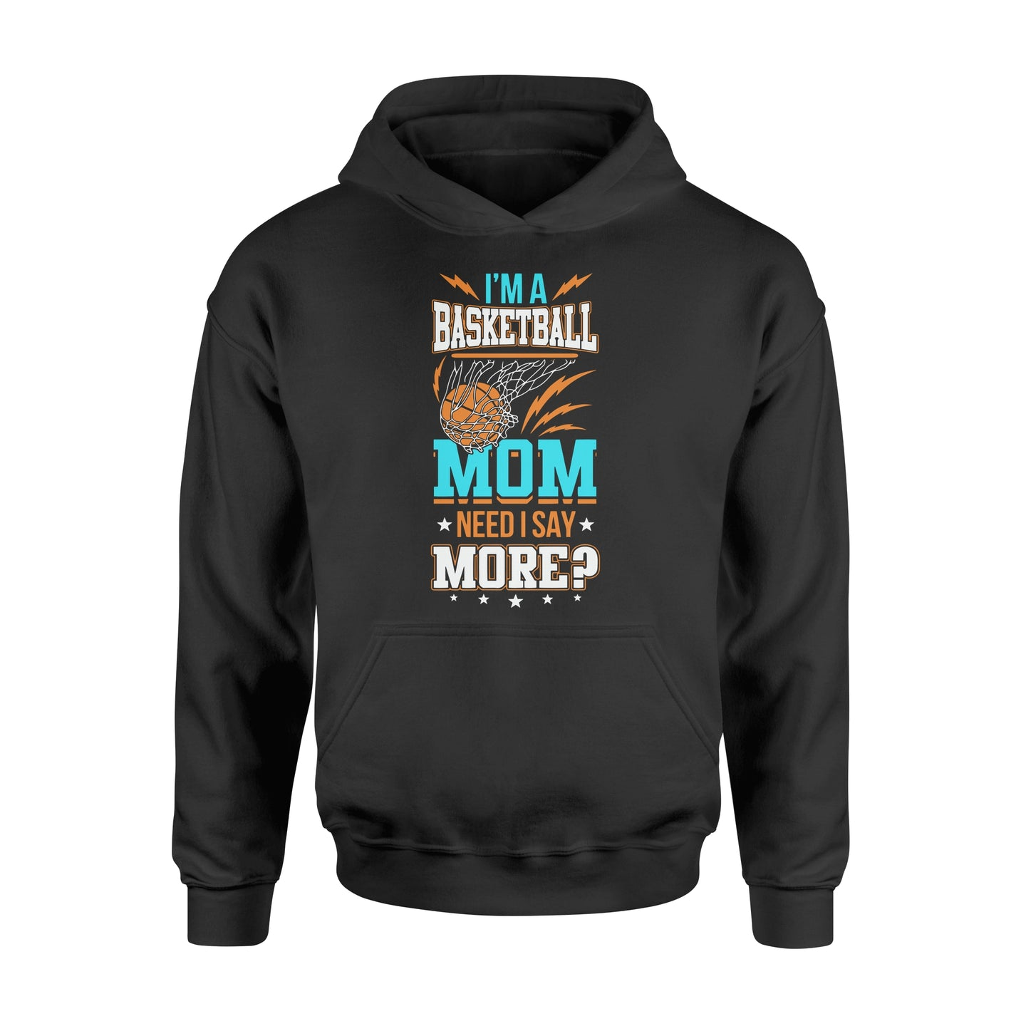 I'm A Basketball Mom Need I Say More - Standard Hoodie Apparel S / Black