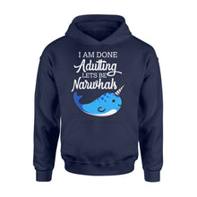Load image into Gallery viewer, I Am Done Adulting Lets Be Narwhals - Standard Hoodie Apparel S / Navy