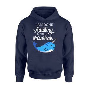 I Am Done Adulting Lets Be Narwhals - Standard Hoodie Apparel S / Navy
