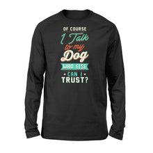 Load image into Gallery viewer, Of Course I Talk To My Dog - Standard Long Sleeve Apparel S / Black