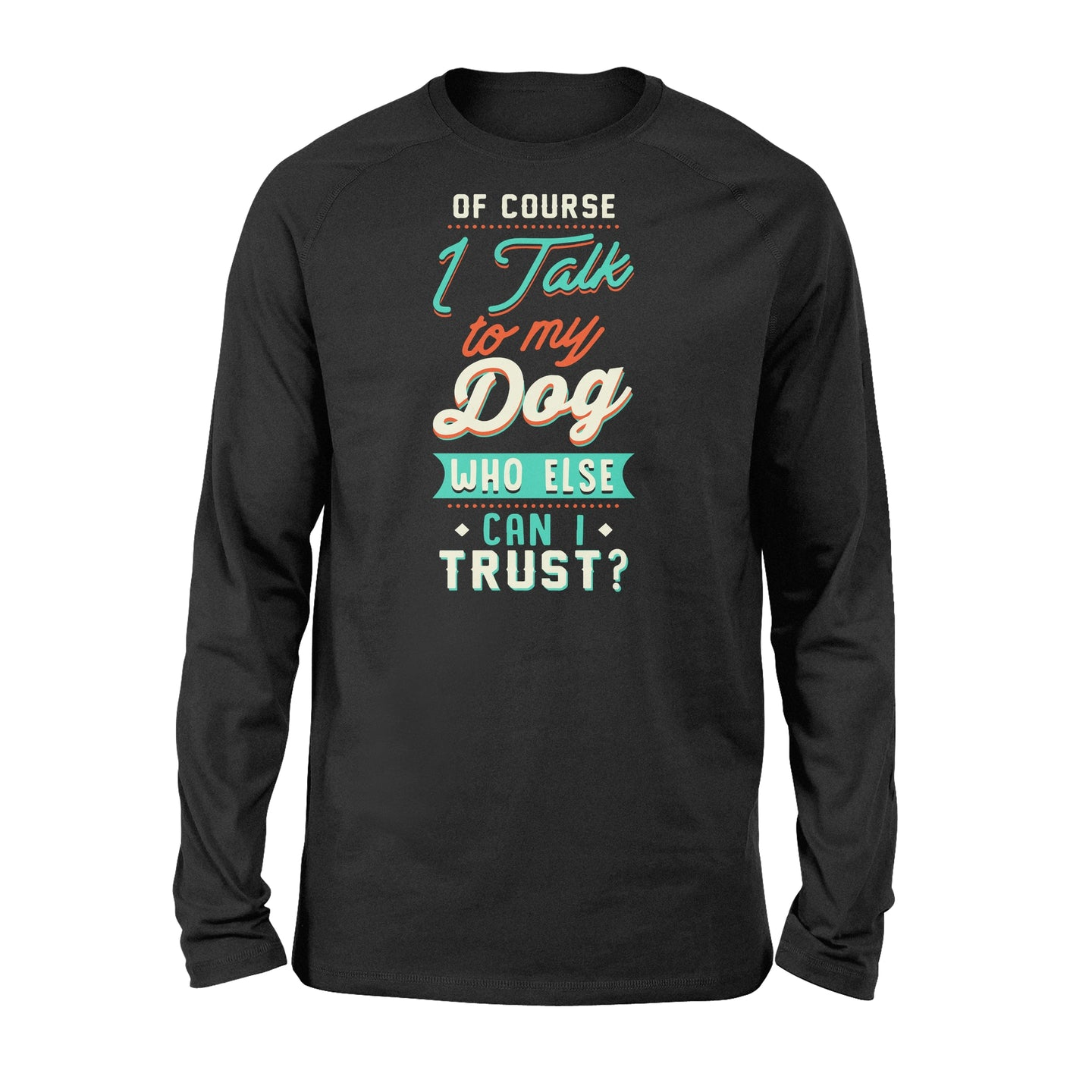 Of Course I Talk To My Dog - Standard Long Sleeve Apparel S / Black