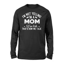 Load image into Gallery viewer, I'm Not Yelling I'm A Mom Of Two Kids Thats How We Talk - Standard Long Sleeve Apparel S / Black