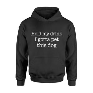 Hold My Drink I Gotta Pet This Dog - Standard Hoodie Apparel S / Black