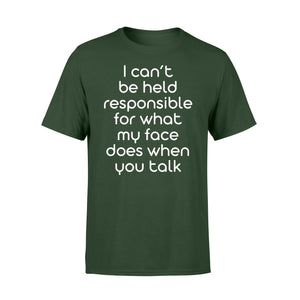 I Cant Be Held Responsible For What My Face - Standard T-shirt Apparel S / Forest