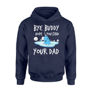Bye Buddy Hope you find your dad - Standard Hoodie Apparel S / Navy