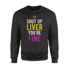 Load image into Gallery viewer, Mardi Gras Shirt Shut Up Liver You're Fine - Standard Fleece Sweatshirt Apparel S / Black