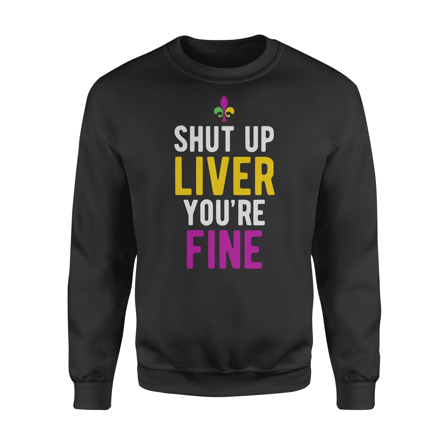 Mardi Gras Shirt Shut Up Liver You're Fine - Standard Fleece Sweatshirt Apparel S / Black