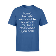 Load image into Gallery viewer, I Cant Be Held Responsible For What My Face - Standard T-shirt Apparel S / Royal