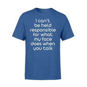 I Cant Be Held Responsible For What My Face - Standard T-shirt Apparel S / Royal