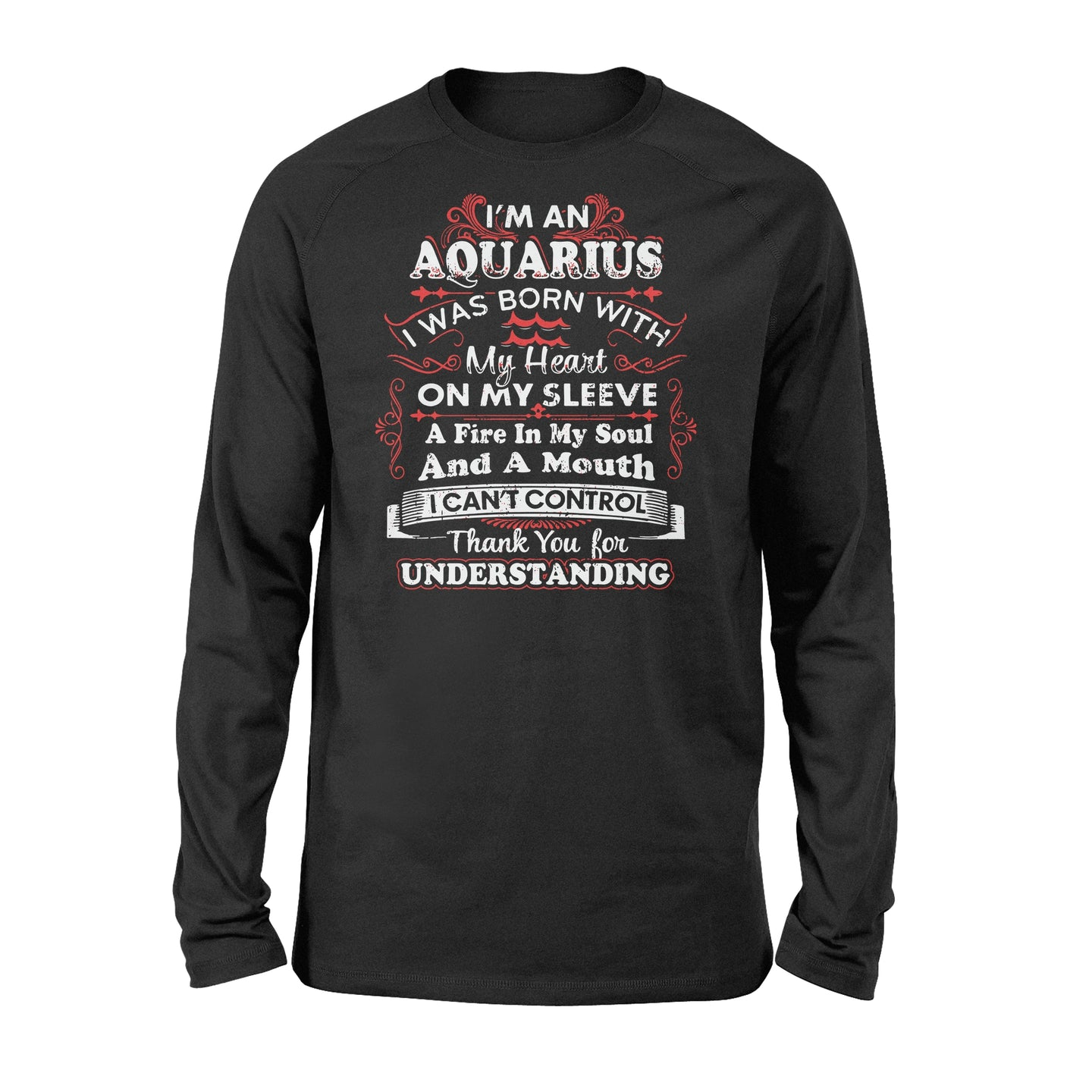 I'm An Aquarius I Was Born With My Heart On My Sleeve Birthday - Standard Long Sleeve Apparel S / Black