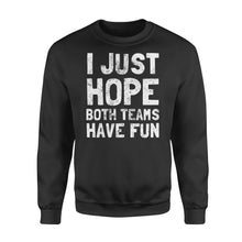Load image into Gallery viewer, Funny I Just Hope Both Teams Have Fun - Standard Fleece Sweatshirt Apparel S / Black