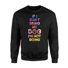 Load image into Gallery viewer, If I Can't Bring My Dog I'm Not Going - Standard Fleece Sweatshirt Apparel S / Black