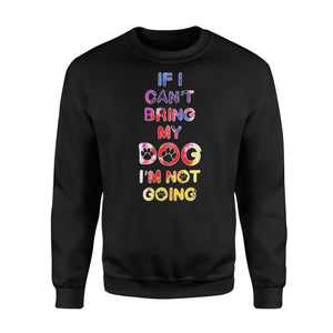 If I Can't Bring My Dog I'm Not Going - Standard Fleece Sweatshirt Apparel S / Black