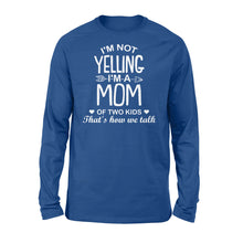Load image into Gallery viewer, I'm Not Yelling I'm A Mom Of Two Kids - Standard Long Sleeve Apparel S / Royal
