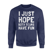 Load image into Gallery viewer, Funny I Just Hope Both Teams Have Fun - Standard Fleece Sweatshirt Apparel S / Navy