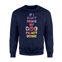 Load image into Gallery viewer, If I Can't Bring My Dog I'm Not Going - Standard Fleece Sweatshirt Apparel S / Navy
