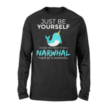 Load image into Gallery viewer, Just Be Yourself Unless You Want To Be A Narwhal - Standard Long Sleeve Apparel S / Black