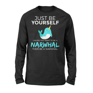Just Be Yourself Unless You Want To Be A Narwhal - Standard Long Sleeve Apparel S / Black
