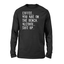Load image into Gallery viewer, Coffee You Are On The Bench Alcohol Suit Up - Standard Long Sleeve