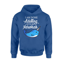 Load image into Gallery viewer, I Am Done Adulting Lets Be Narwhals - Standard Hoodie Apparel S / Royal
