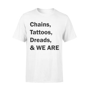Chains, Tattoos, Dreads WE ARE - Standard T-shirt