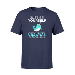 You Want To Be A Narwhal - Standard T-shirt Apparel S / Navy