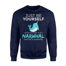 Load image into Gallery viewer, Just Be Yourself Unless You Want To Be A Narwhal - Standard Fleece Sweatshirt Apparel S / Navy